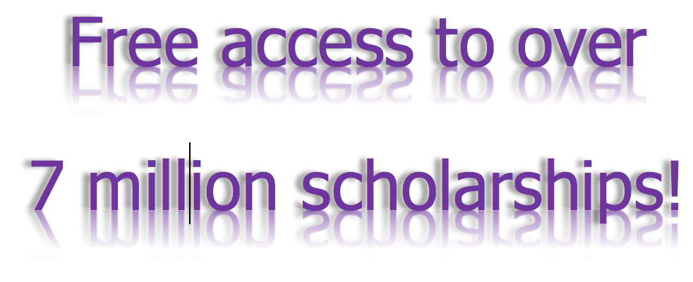 Free access to over  7 million scholarships!